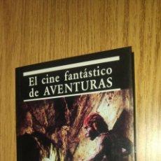Libros antiguos: EL CINE DE FANTÁSTICO DE AVENTURAS. CARLOS AGUILAR. Lote 276003093