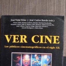Libros antiguos: VER CINE. LOS PÚBLICOS CINEMATOGRÁFICOS EN EL SIGLO XX. JOSÉ VIDAL PELAZ Y JOSÉ CARLOS RUEDA. Lote 98540055