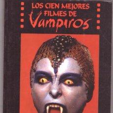 Libros antiguos: LOS CIEN MEJORES FILMES DE VAMPIROS - CON NUMEROSAS FOTOGRAFIAS DE CARATULAS - MIGUEL JUAN PAYÁN. Lote 104785615