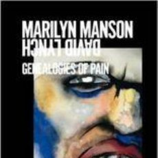 Libros antiguos: MARILYN MANSON / DAVID LYNCH. GENEALOGIES OF PAIN. EXPO. KUNSTHALLE WIEN PROJECT SPACE, VIENA 2010. Lote 109428719