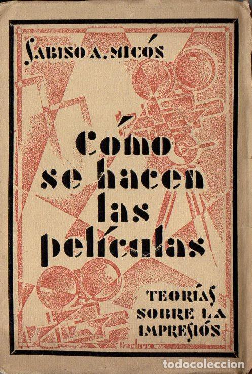SABINO MICÓS : CÓMO SE HACEN LAS PELÍCULAS (IBEROAMERICANA, 1929) DEDICADO Y FIRMADO POR EL AUTOR (Libros Antiguos, Raros y Curiosos - Bellas artes, ocio y coleccion - Cine)