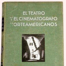Libros antiguos: EL TEATRO Y EL CINEMATÓGRAFO NORTEAMERICANOS. GREGOR, J., Y FÜLÖP-MILLER, R. 1932.. Lote 121718459