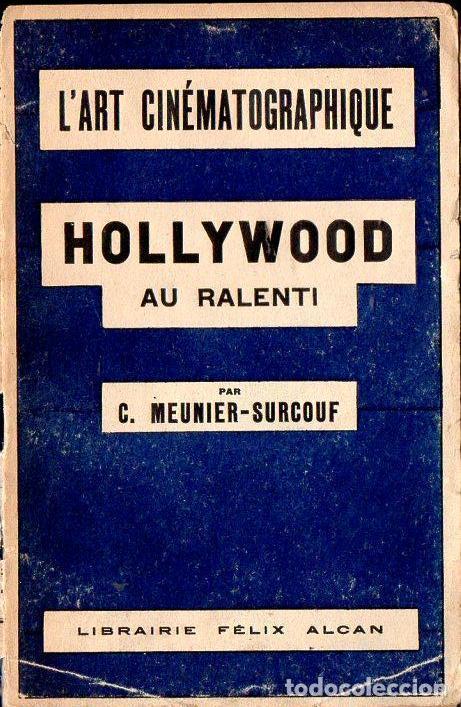 MEUNIER SOURCOUF : L'ART CINEMATOGRAPHIQUE - HOLLYWOOD AU RALENTI (ALCAN, PARIS, 1929) (Libros Antiguos, Raros y Curiosos - Bellas artes, ocio y coleccion - Cine)