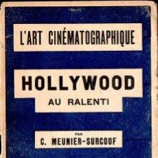 Libros antiguos: MEUNIER SOURCOUF : L'ART CINEMATOGRAPHIQUE - HOLLYWOOD AU RALENTI (ALCAN, PARIS, 1929). Lote 122946083