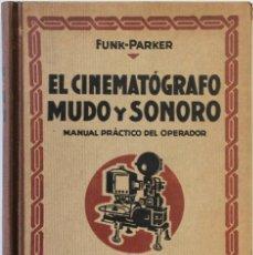Libros antiguos: EL CINEMATÓGRAFO MUDO Y SONORO. MANUAL PRÁCTICO DEL OPERADOR. - FUNK, ADR. I PARKER, W. W.. Lote 123190876
