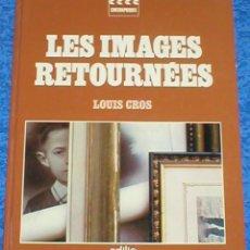Libros antiguos: LIBRO LES IMAGES RETOURNEES DE LOUIS CROS 1981 EDIT. EDILIG FOTOS ANTIGUAS ARTÍSTICAS BLANCO Y NEGRO. Lote 129969195