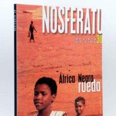 Libros antiguos: NOSFERATU REVISTA DE CINE 30. ÁFRICA NEGRA RUEDA (VVAA), 1999. OFRT. Lote 210122857