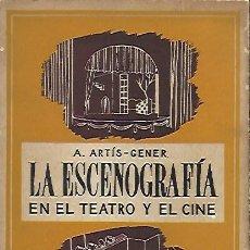Libros antiguos: LA ESCENOGRAFÍA EN EL TEATRO Y EL CINE / A. ARTÍS-GENER. MÉXICO : CENTAURO, 1947. 21X14CM. 151 P.. Lote 149663630