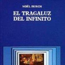 Libros antiguos: EL TRAGALUZ DEL INFINITO. NOEL BURCH. CÁTEDRA SIGNO E IMAGEN.. Lote 152510970