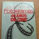 Libros antiguos: LIBRO ALBUM DE PLATA FOTOGRAMAS 40 AÑOS DE CINE 1986. Lote 160502382