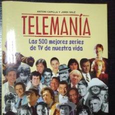 Libros antiguos: TELEMANIA POR ANTONI CAPILLA Y JORDI SOLE. LAS 500 MEJORES SERIES DE TV DE NUESTRA VIDA. LEER. Lote 179220067
