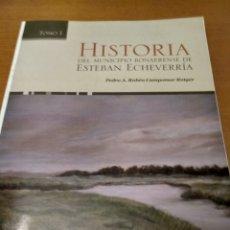 Libros antiguos: HISTORIA DEL MUNICIPIO BONAERENSE DE ESTEBAN ECHEVERRÍA. Lote 179556648