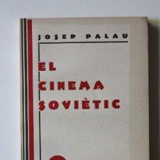 Libros antiguos: JOSEP PALAU - EL CINEMA SOVIÈTIC. CINEMA I REVOLUCIÓ - CATALONIA 1932. Lote 181114491
