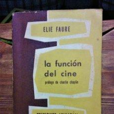 Libros antiguos: LA FUNCIÓN DEL CINE,POR ELIE FAURE. PRÓLOGO DE CHARLES CHAPLIN. ED. LEVIATAN,1ª ED,1956. Lote 184159475