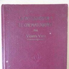 Libros antiguos: LA FOTOGRAFIA Y EL CINEMATÓGRAFO, DE VICENTE VERA - EDICIÓN DE 1923. Lote 188490461
