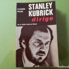 Libros antiguos: STANLEY KUBRIK DIRIGE. ALEXANDER WALKER. Lote 201122887