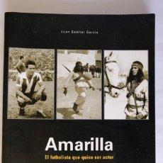 Libros antiguos: AMARILLA EL FUTBOLISTA QUE QUISO SER ACTOR. JUAN GABRIEL GARCÍA. Lote 232918400