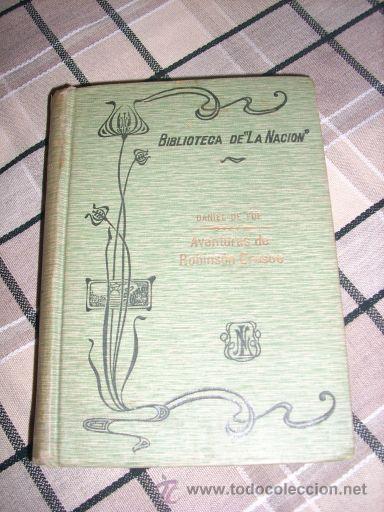 AVENTURAS DE ROBINSON CRUSOE, POR DANIEL DE FOE - BIBLIOTECA LA NACIÓN - ARGENTINA - 1909 (Libros antiguos (hasta 1936), raros y curiosos - Literatura - Narrativa - Clásicos)