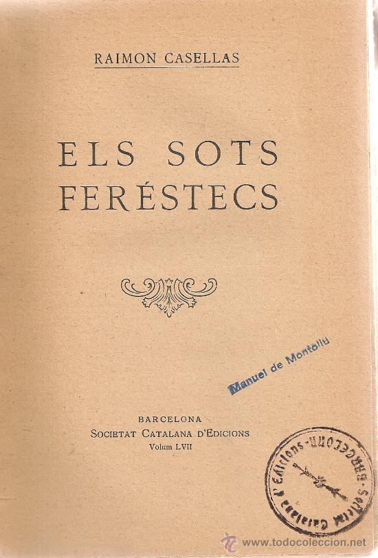 ELS SOTS FERESTECS / R. CASELLAS. BCN : STAT CATALANA ED., 1923. 20X13CM. 208 P. EXMP. PERTENYENT A (Libros antiguos (hasta 1936), raros y curiosos - Literatura - Narrativa - Clásicos)