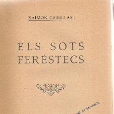 Libros antiguos: ELS SOTS FERESTECS / R. CASELLAS. BCN : STAT CATALANA ED., 1923. 20X13CM. 208 P. EXMP. PERTENYENT A. Lote 26207878