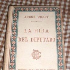Libros antiguos: LA HIJA DEL DIPUTADO, POR JORGE OHNET - LIBRERÍA DE LA VDA. DE CH. BOURET - 1906 - UNICO!!!. Lote 26943378