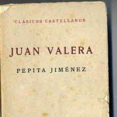 Libros antiguos: CLÁSICOS CASTELLANOS . JUAN VALERA : PEPITA JIMENEZ (1935). Lote 25714190