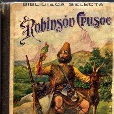 Libros antiguos: ROBINSÓN CRUSOE - BIBLIOTECA SELECTA - RAMON SOPENA EDITOR - BARCELONA 1932. Lote 202388418