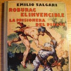 Libros antiguos: EMILIO SALGARI - ROBURAC EL INVENCIBLE - LA PRISIONERA DEL PIRATA – ARALUCE 1936. Lote 28396591