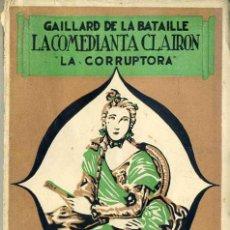 Libros antiguos: G. DE LA BATAILLE : LA COMEDIANTA CLAIRON, LA CORRUPTORA (CARO RAGGIO, C. 1920). Lote 29068810