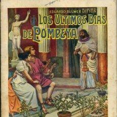 Libros antiguos: E. BULWER LYTTON : LOS ÚLTIMOS DÍAS DE POMPEYA (SOPENA, 1933). Lote 30615499