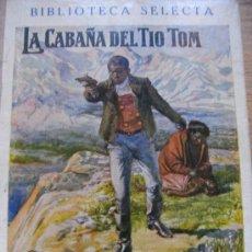 Libros antiguos: LA CABAÑA DEL TIO TOM - RAMON SOPENA - BIBLIOTECA SELECTA 12. Lote 32671582