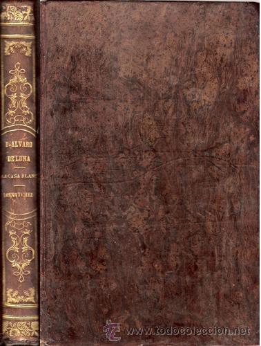 EL CONDESTABLE D. ÁLVARO DE LUNA – LA CASA BLANCA – AÑO 1851 (Libros antiguos (hasta 1936), raros y curiosos - Literatura - Narrativa - Clásicos)