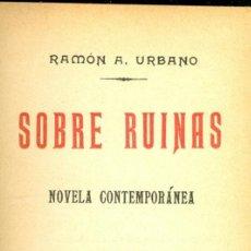 Libros antiguos: RAMÓN A. URBANO. SOBRE RUÍNAS. NOVELA CONTEMPORÁNEA. MADRID, 1907. FS. Lote 36521159