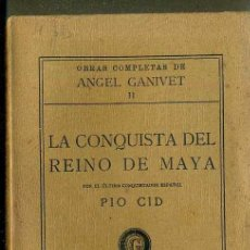 Libros antiguos: ANGEL GANIVET : LA CONQUISTA DEL REINO DE MAYA (BELTRAN, 1928). Lote 38013964