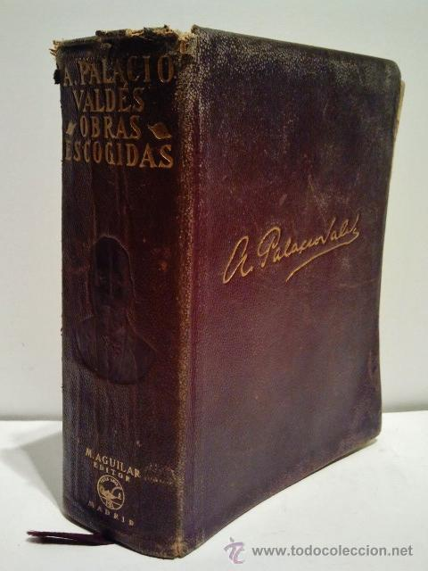 ARMANDO PALACIO VALDÉS. OBRAS ESCOGIDAS. AGUILAR. MADRID 1933. (Libros antiguos (hasta 1936), raros y curiosos - Literatura - Narrativa - Clásicos)
