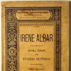 Libros antiguos: GUITERAS, EUSEBIO - IRENE ALBAR. NOVELA CUBANA (2 VOLÚMENES) - LUIS TASSO 1885 - 1ª EDICIÓN. Lote 42583276