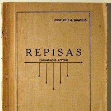 Libros antiguos: CUADRA, JOSÉ DE LA - REPISAS (NARRACIONES BREVES) - GUAYAQUIL - SENEFELDER 1931 - 1ª ED. - ECUADOR. Lote 42583277