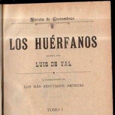 Libros antiguos: LOS HUERFANOS. LUIS DE VAL. TOMO I Y TOMO II.. Lote 45161417