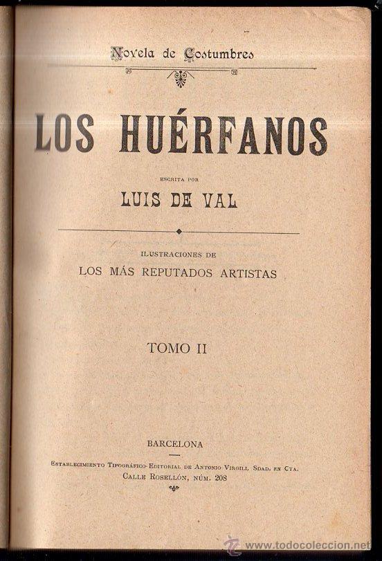 Libros antiguos: LOS HUERFANOS. LUIS DE VAL. TOMO I Y TOMO II. - Foto 3 - 45161417