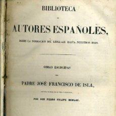 Libros antiguos: OBRAS ESCOGIDAS DEL PADRE ISLA (BIBLIOTECA DE AUTORES ESPAÑOLES RIVADENEYRA, 1850). Lote 47129534