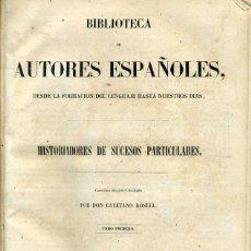 Libros antiguos: HISTORIADORES DE SUCESOS PARTICULARES TOMO I (BIBLIOTECA DE AUTORES ESPAÑOLES RIVADENEYRA, 1852). Lote 47129594