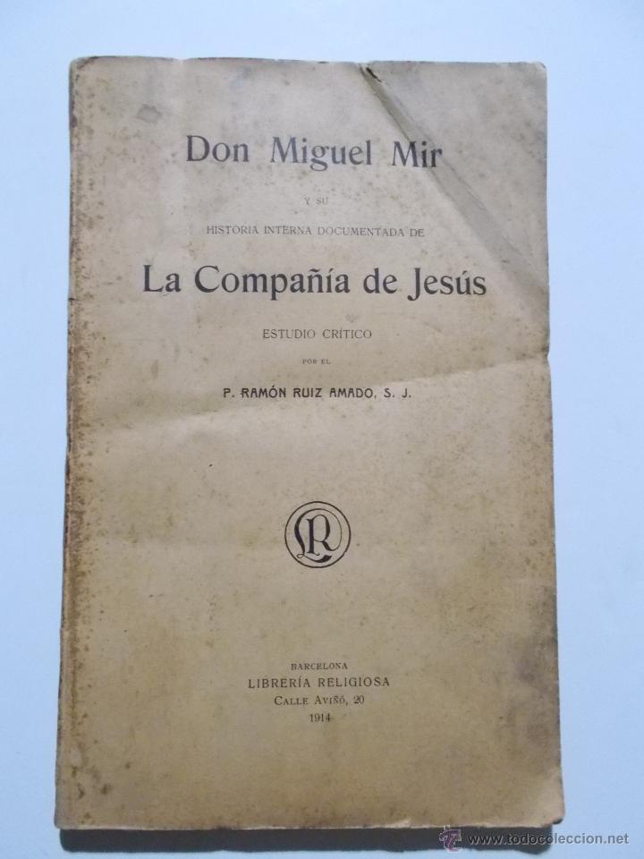 DON MIGUEL MIR Y SU HISTORIA INTERNA DOCUMENTADA DE LA COMPAÑÍA DE JESÚS ESTUDIO CRÍTICO. (Libros antiguos (hasta 1936), raros y curiosos - Literatura - Narrativa - Clásicos)