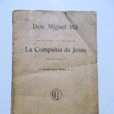 Libros antiguos: DON MIGUEL MIR Y SU HISTORIA INTERNA DOCUMENTADA DE LA COMPAÑÍA DE JESÚS ESTUDIO CRÍTICO.. Lote 23682565