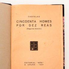 Libros antiguos: CINCOENTA HOMES POR DEZ REÁS. CASTELAO. SEGUNDA EDICIÓN. NÓS, A CRUÑA 1931. GALICIA. Lote 49790478