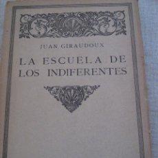 Libros antiguos: LA ESCUELA DE LOS INDIFERENTES - JUAN GIRADOUX - ESPASA CALPE (1921) - PRIMERA EDICIÓN ESPAÑOLA.. Lote 50981787