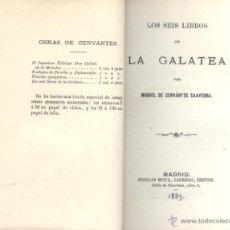 Libros antiguos: MIGUEL DE CERVANTES. LOS SEIS LIBROS DE LA GALATEA. MADRID, 1883. PAPEL DE HILO. EDICIÓN NUMERADA. S. Lote 53576960