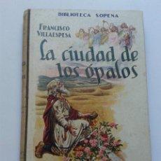 Libros antiguos: LA CIUDAD DE LOS ÓPALOS. MÉXICO 1918. FRANCISCO VILLAESPESA.. Lote 54709211