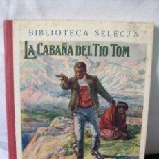 Libros antiguos: LA CABAÑA DEL TIO TOM-BIBLIOTECA SELECTA-1932. Lote 56208542