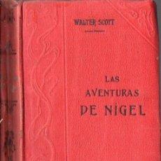 Libros antiguos: WALTER SCOTT : LAS AVENTURAS DE NIGEL (GARNIER, PARIS, C. 1910). Lote 57343988