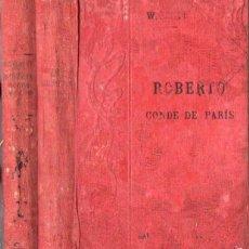 Libros antiguos: WALTER SCOTT : ROBERTO, CONDE DE PARÍS - DOS TOMOS (GARNIER, PARIS, C. 1910). Lote 57344016